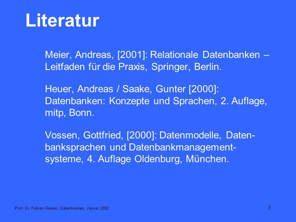 Literatur Meier, Andreas, [2001]: Relationale Datenbanken – Leitfaden für die Praxis, Springer, Berlin.